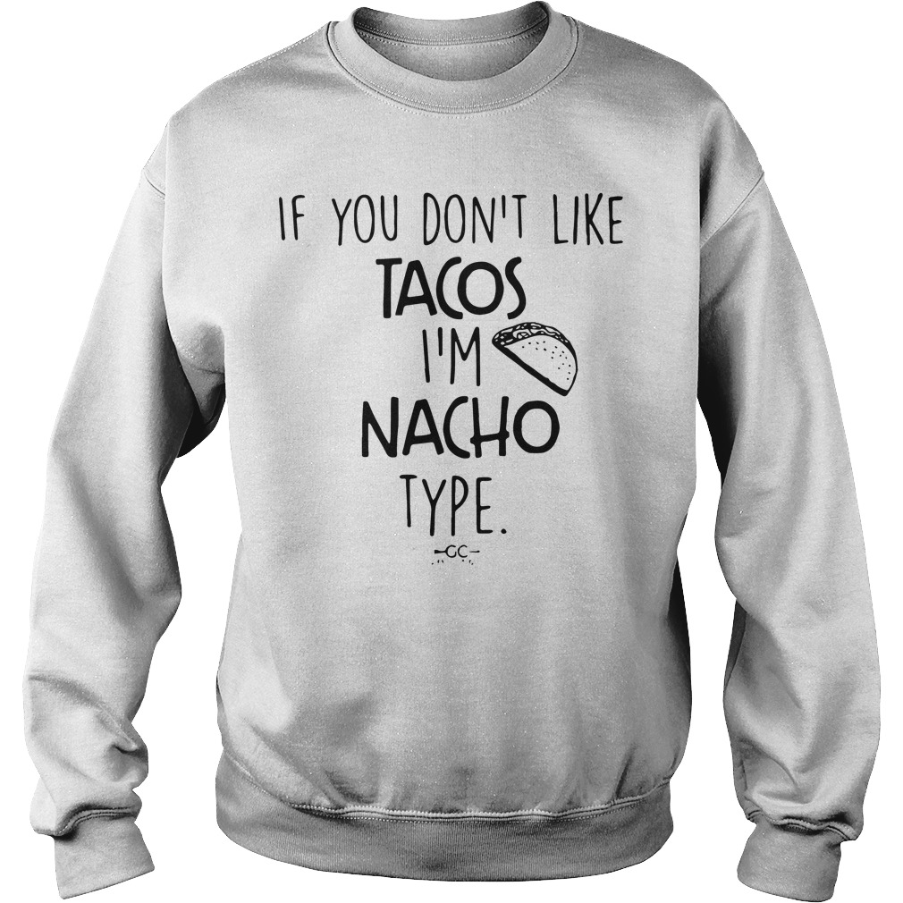 Dont Like Tacos Im Nacho Type Sweater
