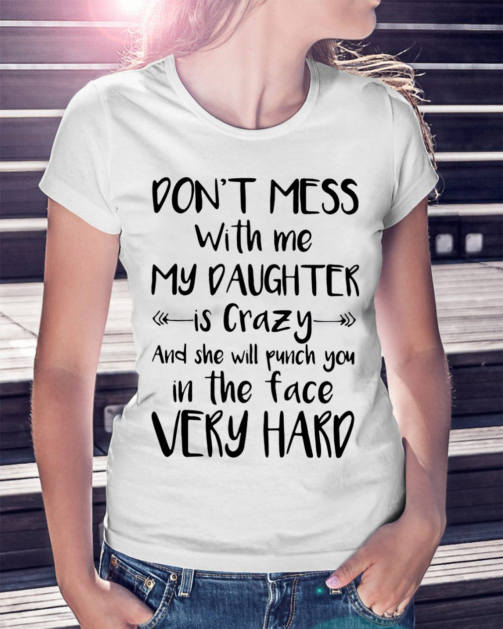 Dont Mess Daughter Crazy Shirt