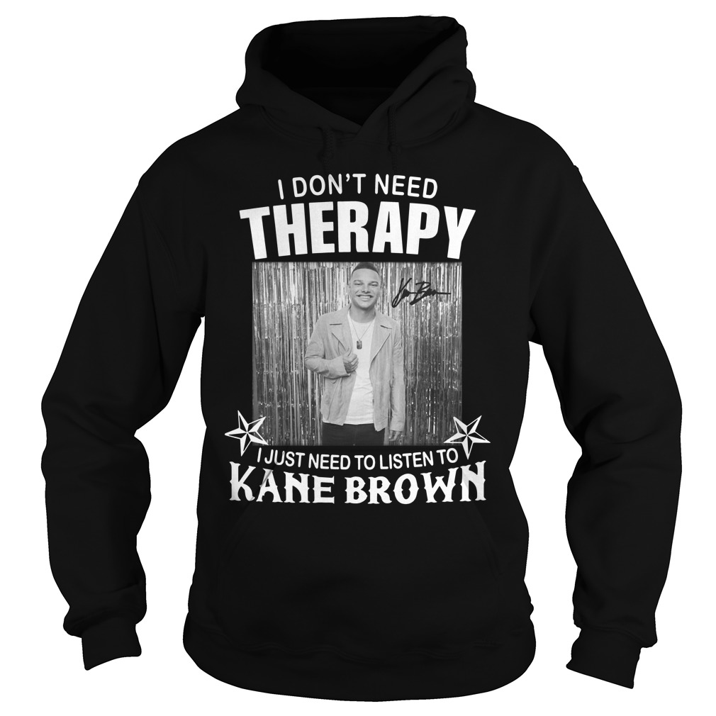 I don't need Therapy I just need to listen to Kane Brown Hoodie