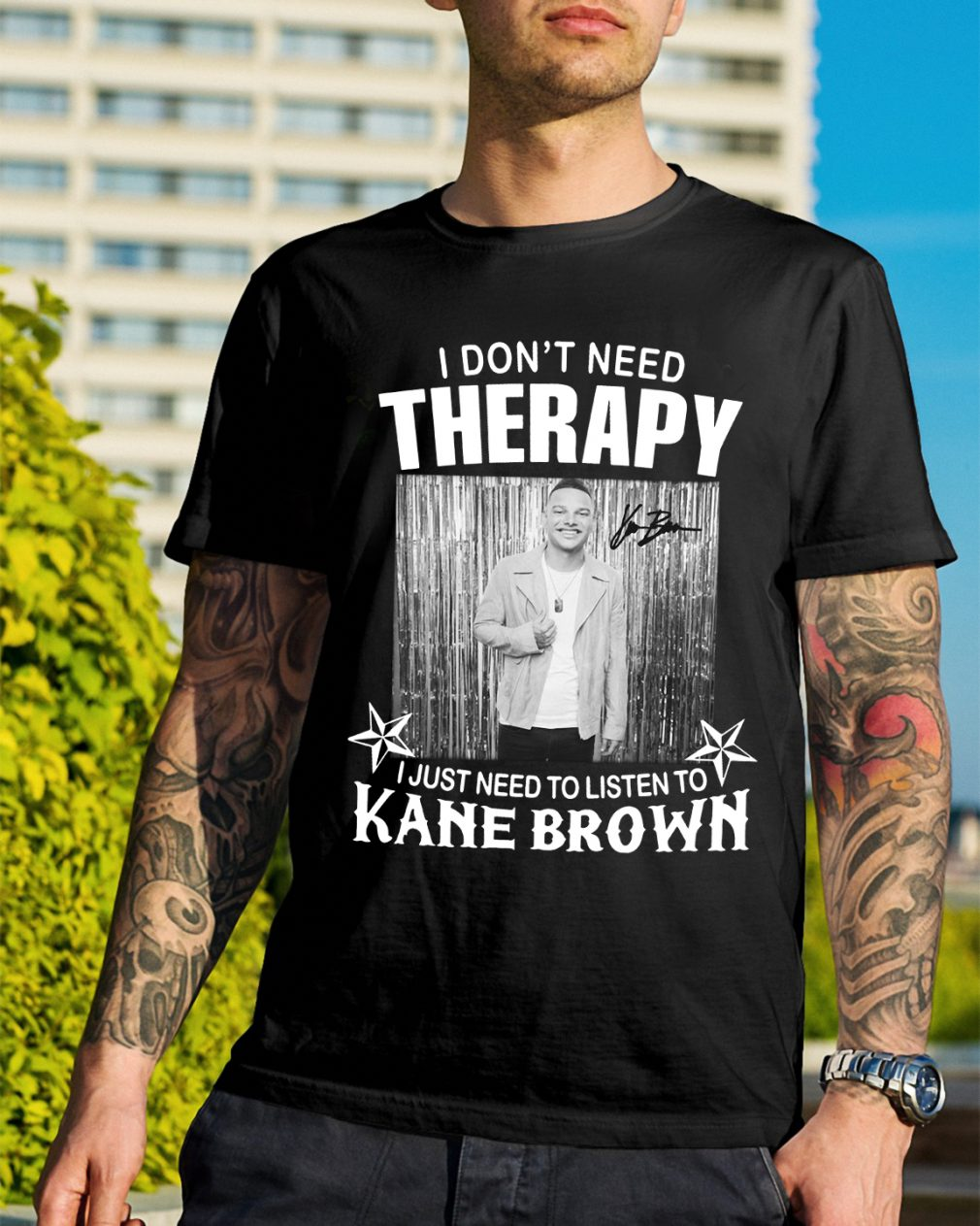 I don't need Therapy I just need to listen to Kane Brown shirt