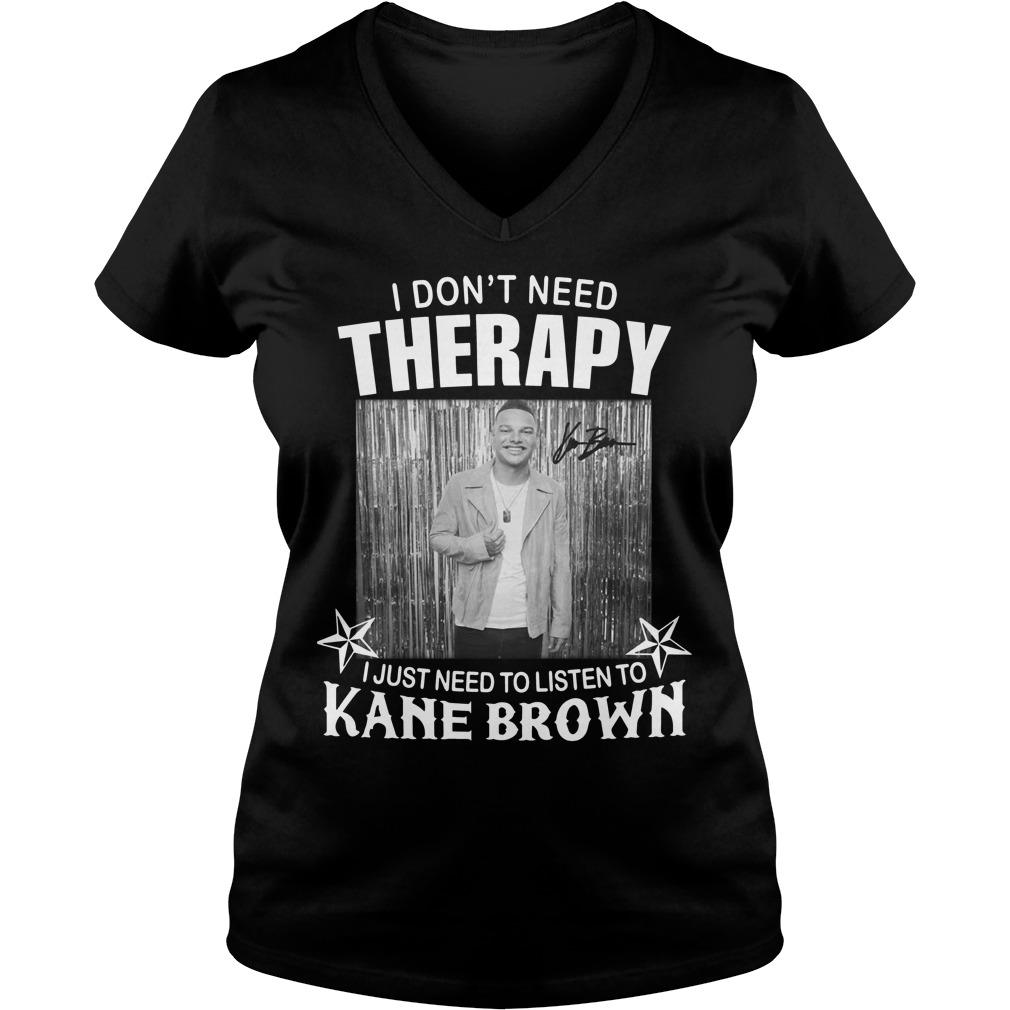 I don't need Therapy I just need to listen to Kane Brown V-neck T-shirt