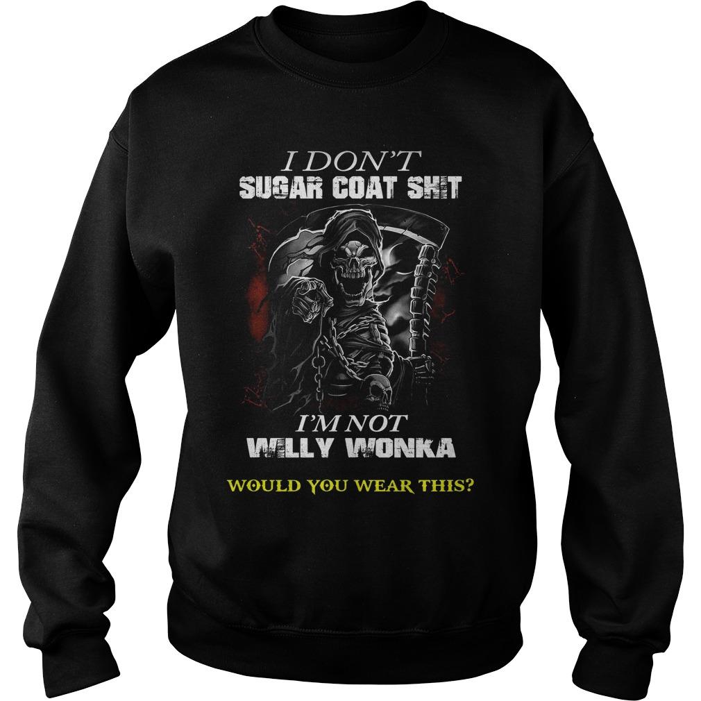 Dont Sugar Coat Shit Im Not Willy Wonka Wear Sweater