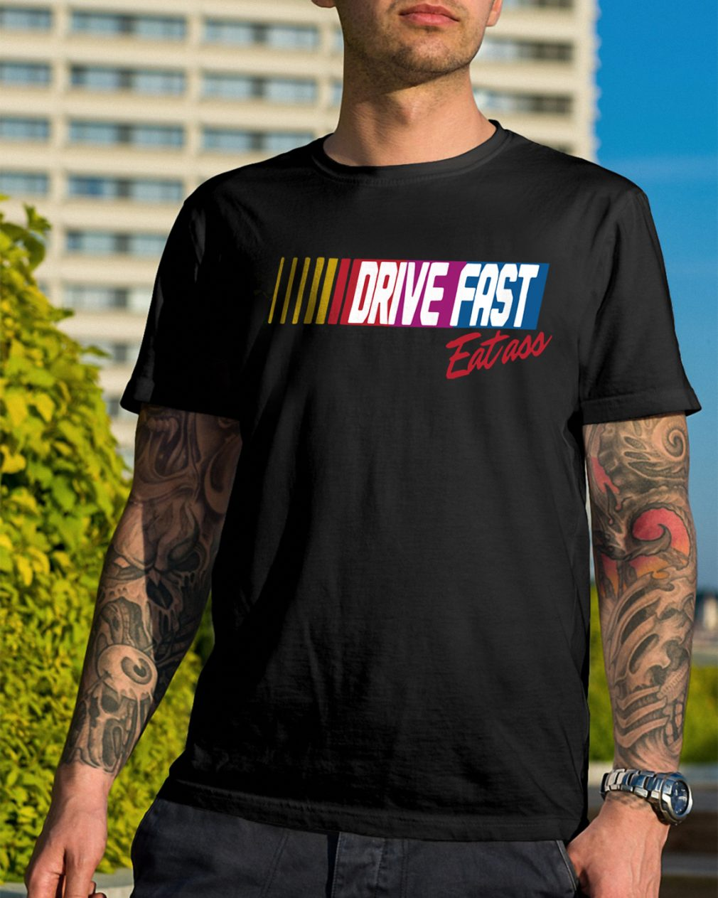Drive Fast Eat Ass Shirt
