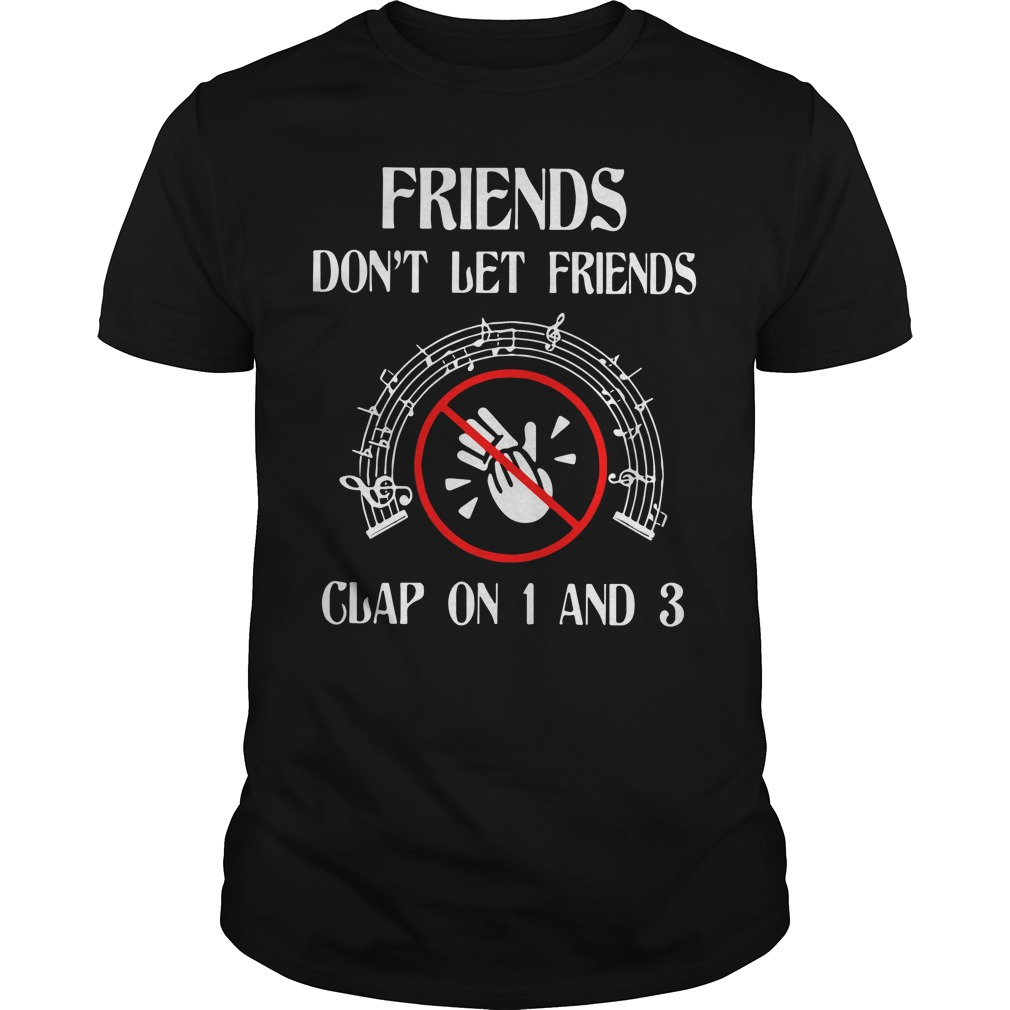 Friends Dont Let Friends Clap 1 3 Guys Shirt