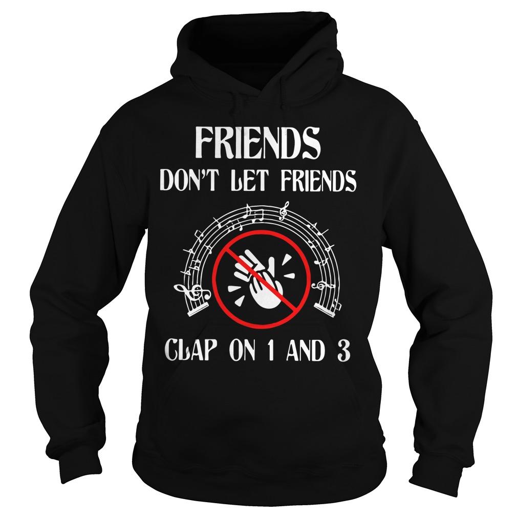 Friends Dont Let Friends Clap 1 3 Hoodie