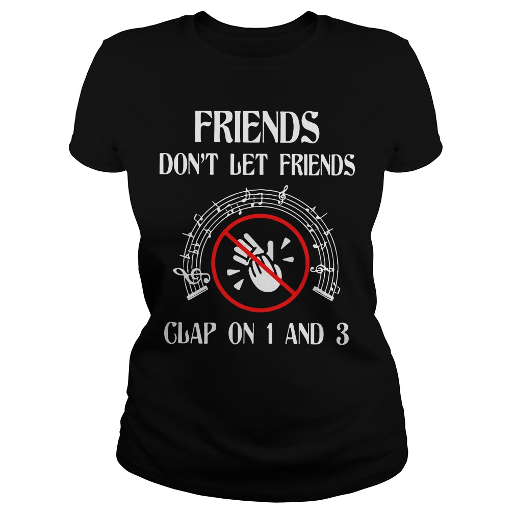 Friends Dont Let Friends Clap 1 3 Ladies Tee