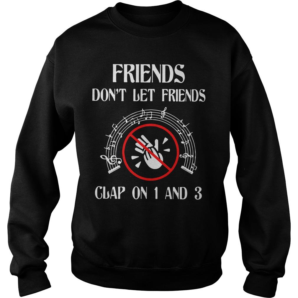 Friends Dont Let Friends Clap 1 3 Sweater