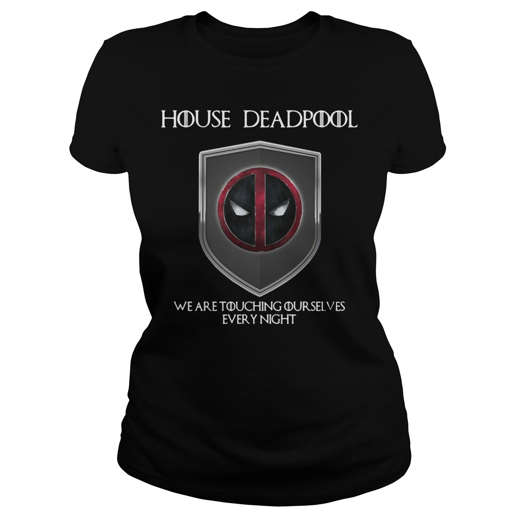 Game of Thrones House Deadpool we are touching ourselves Ladies Tee