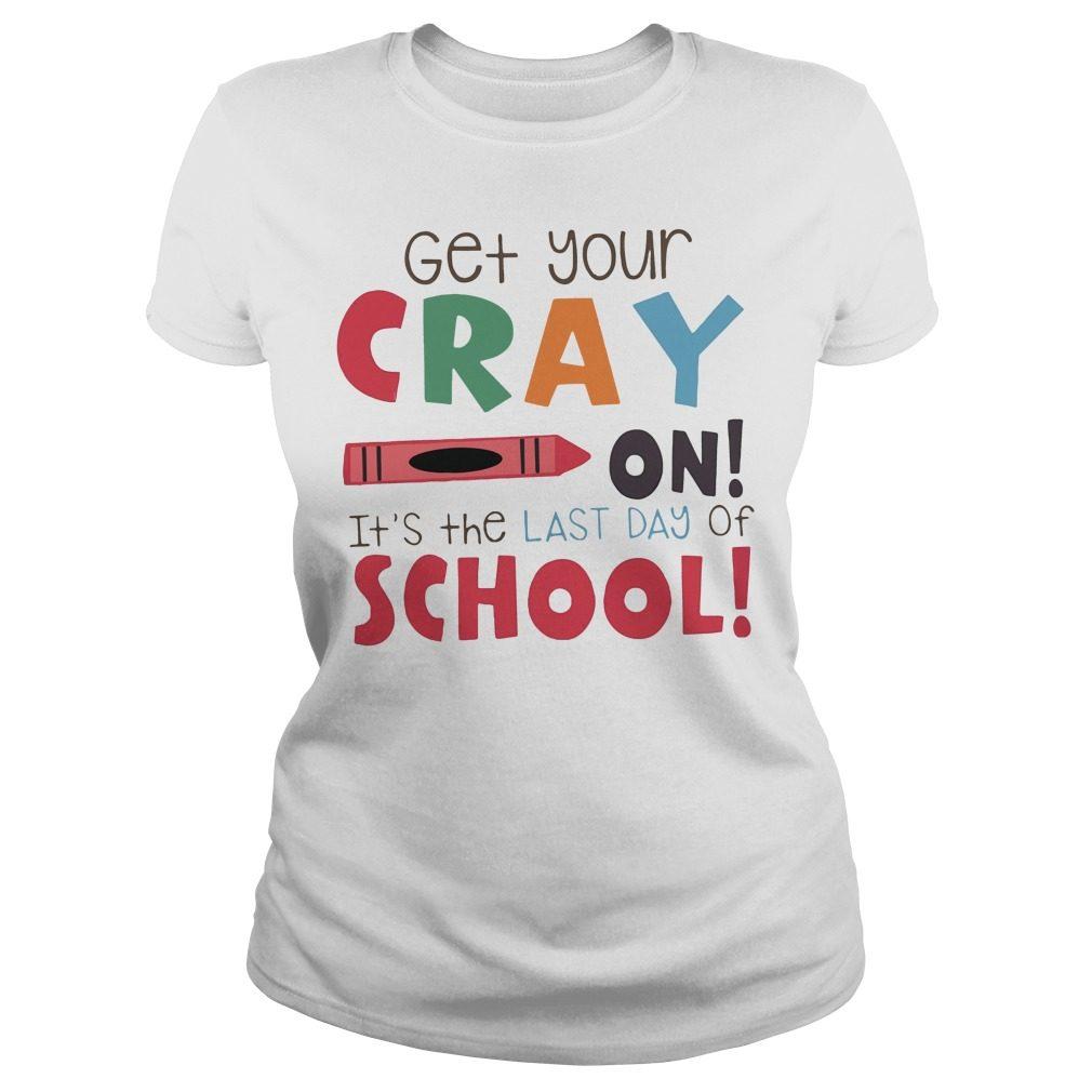 Get Cray Last Day School Ladies Tee