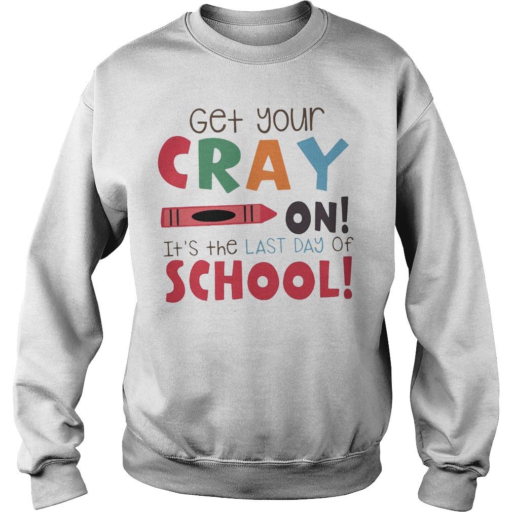 Get Cray Last Day School Sweater