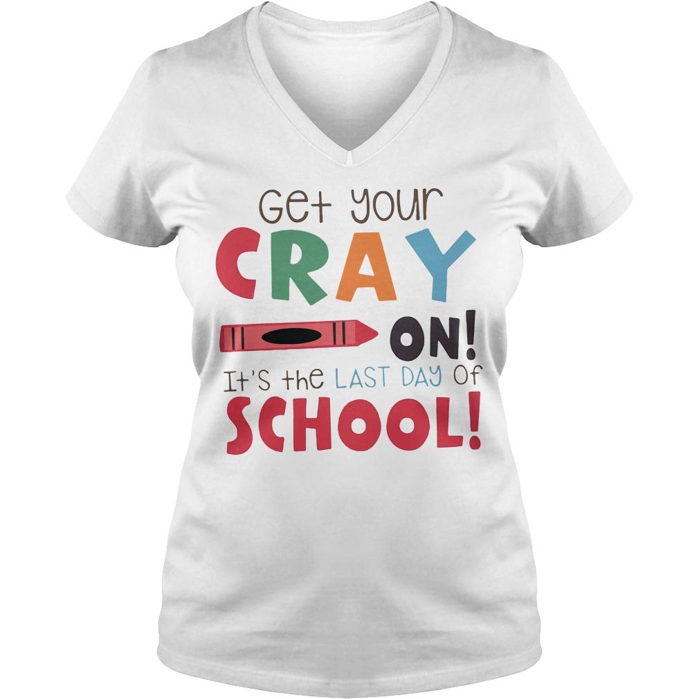 Get Cray Last Day School V Neck T Shirt