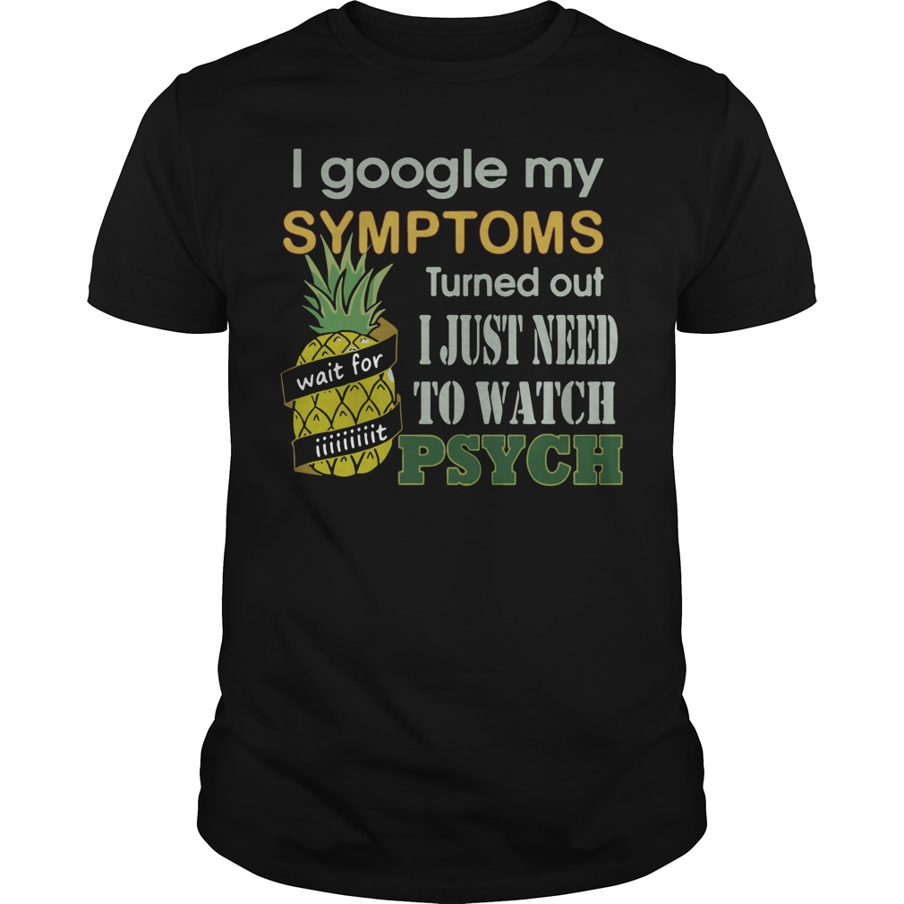 Google Symptoms Turned Just Need Watch Psych Guys Shirt