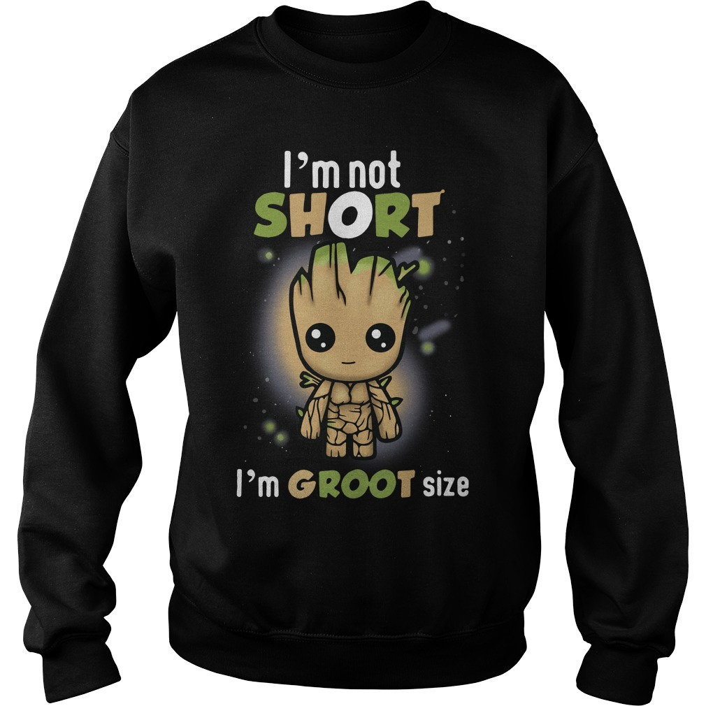 Groot: I'm not short I'm groot size Sweater