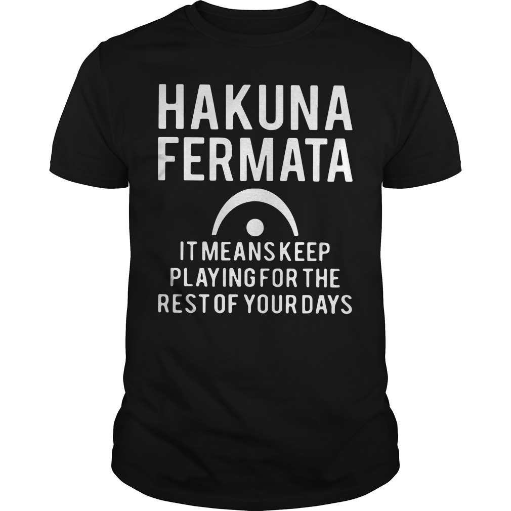 Hakuna Fermata Means Keep Playing Rest Days Guys Shirt