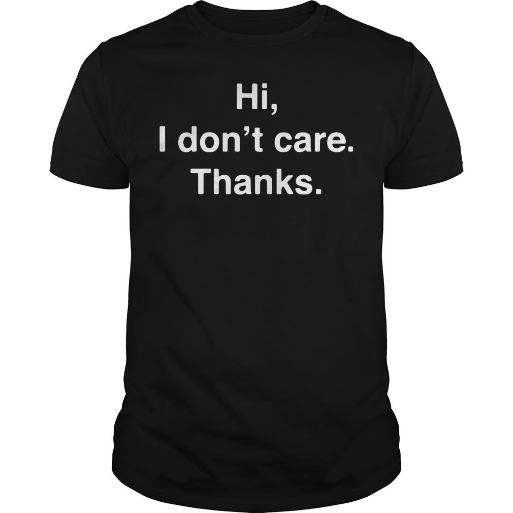 Hi I don't care thanks Guys Shirt