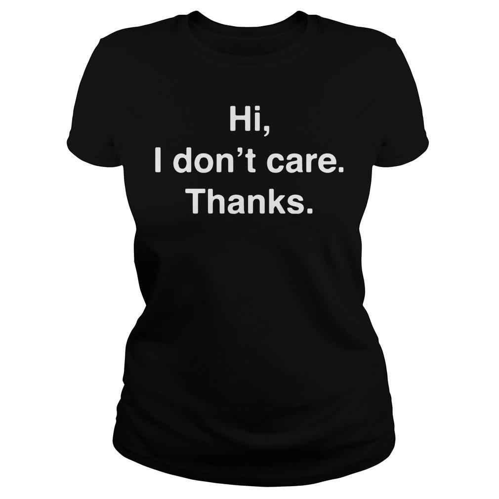 Hi I don't care thanks Ladies Tee
