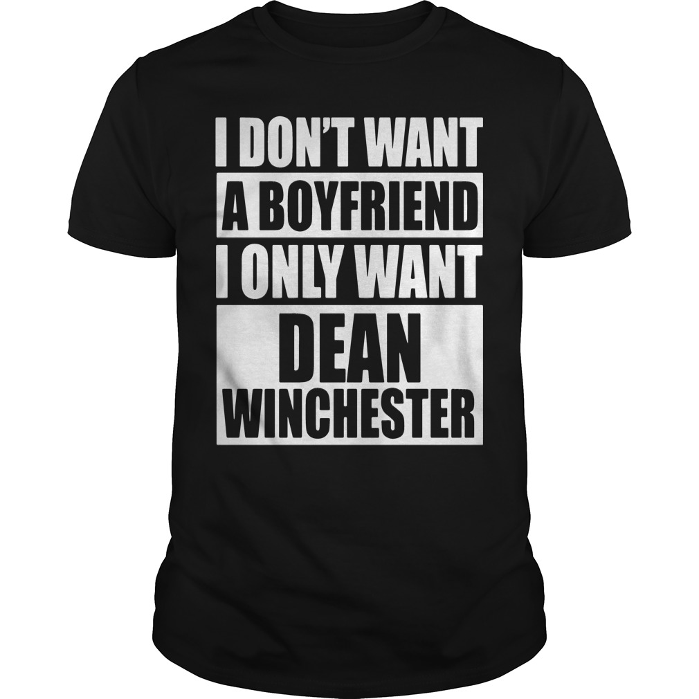 I Dont Want A Boyfriend I Only Want Dean Winchester Guys Shirt