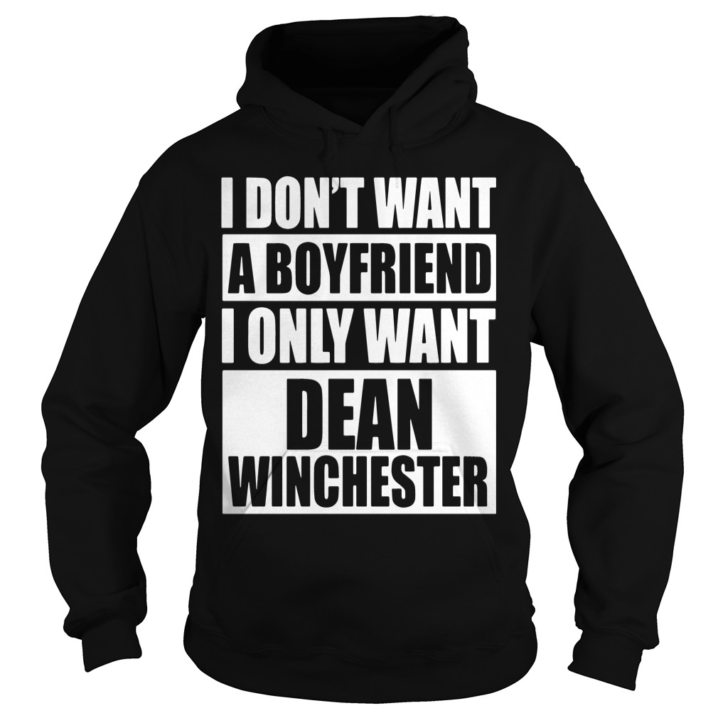 I Dont Want A Boyfriend I Only Want Dean Winchester Hoodie
