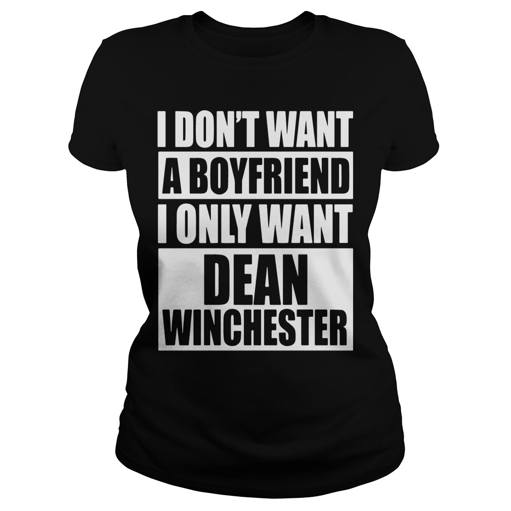 I Dont Want A Boyfriend I Only Want Dean Winchester Ladies Tee