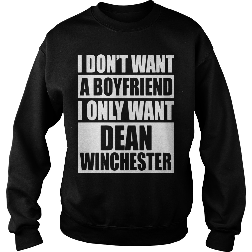 I Dont Want A Boyfriend I Only Want Dean Winchester Sweater
