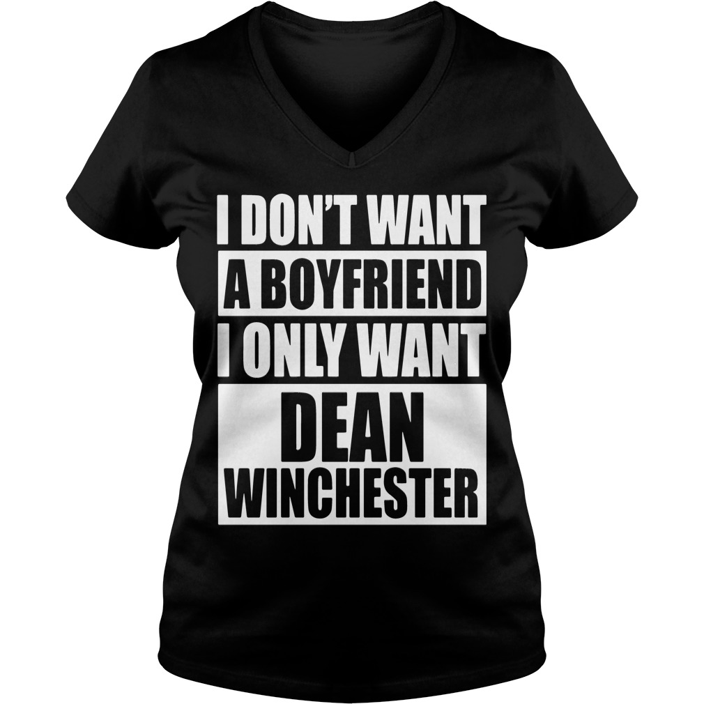 I Dont Want A Boyfriend I Only Want Dean Winchester V Neck T Shirt