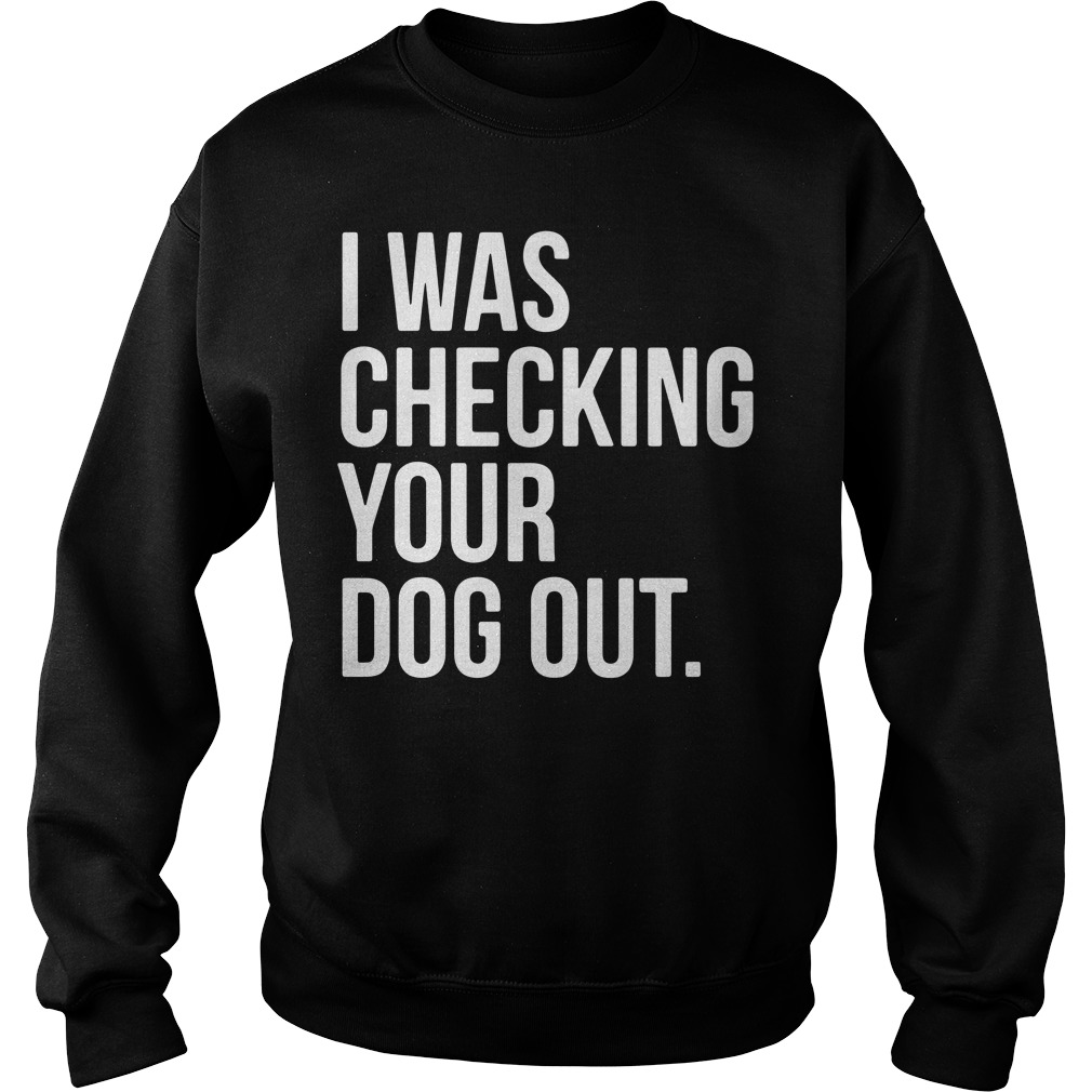 I was checking your dog out Sweater