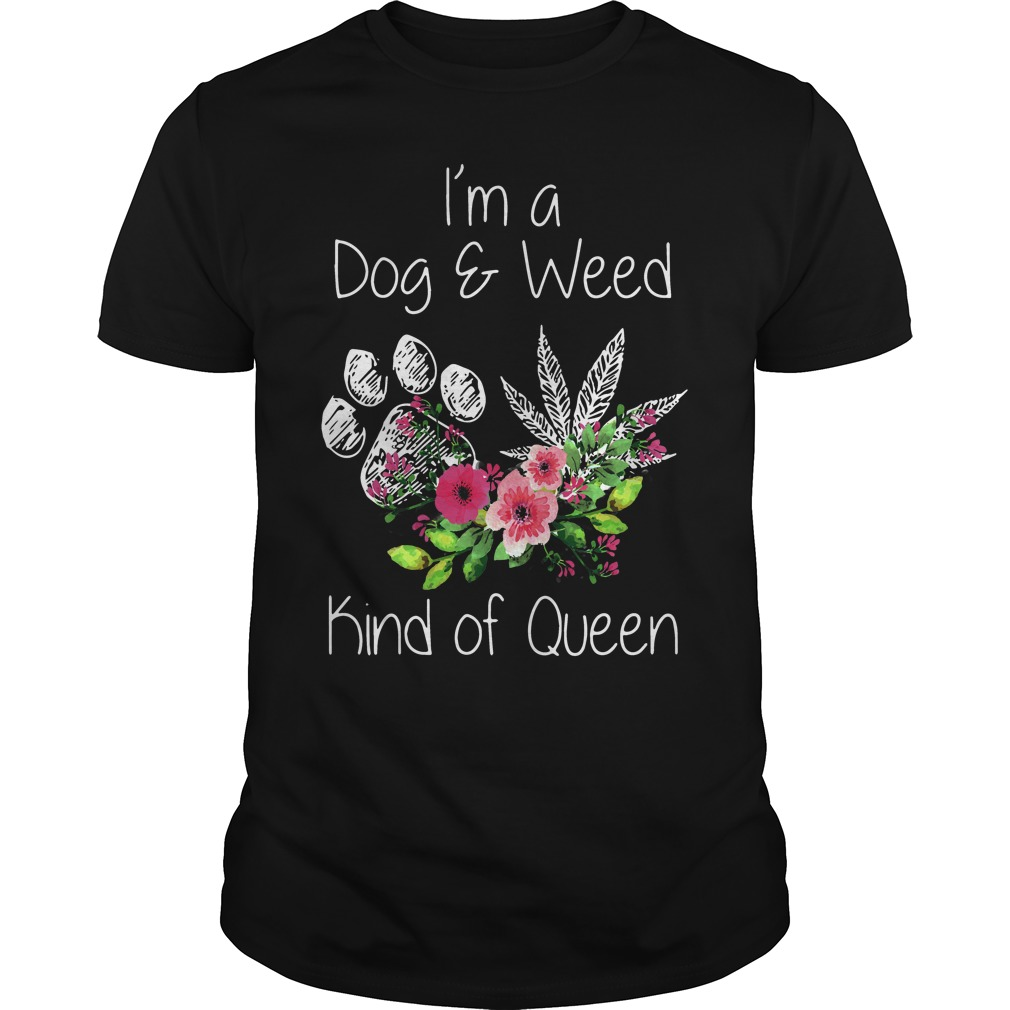 Im Dog Weed Kind Queen Guys Shirt