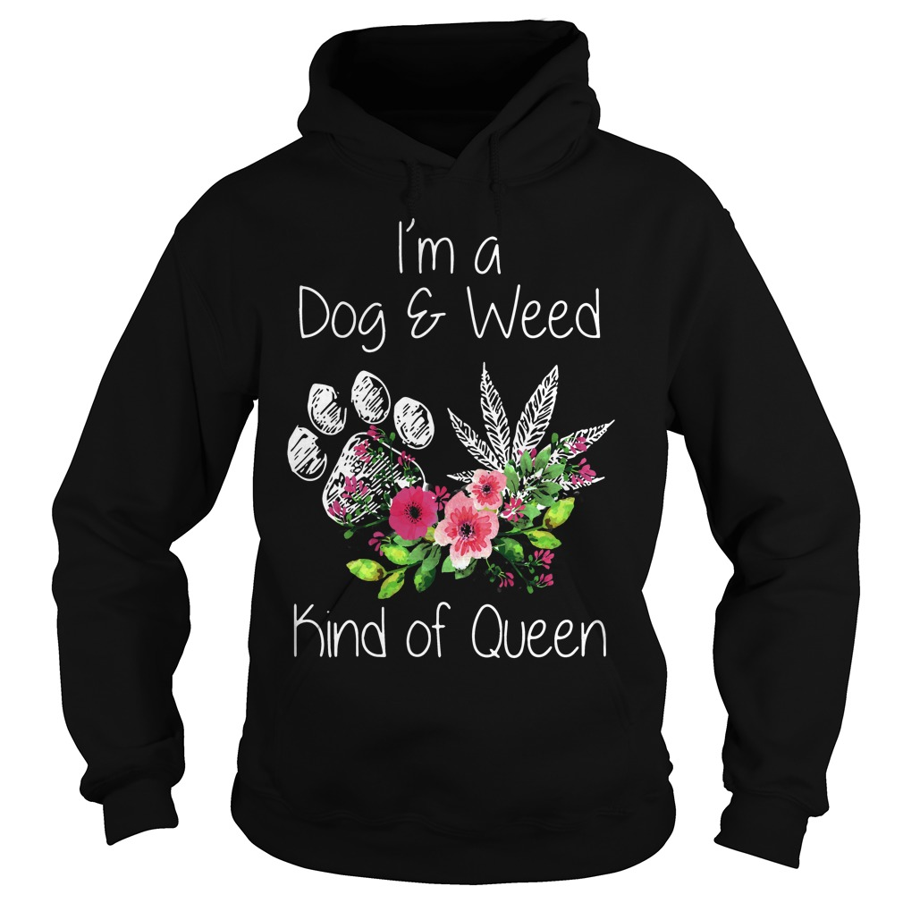 Im Dog Weed Kind Queen Hoodie