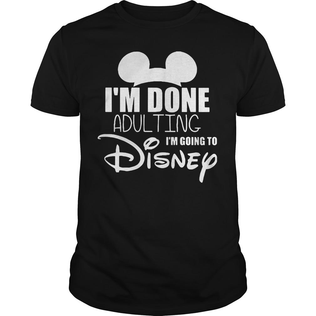 Im Done Adulting Im Going Disney Guys Shirt