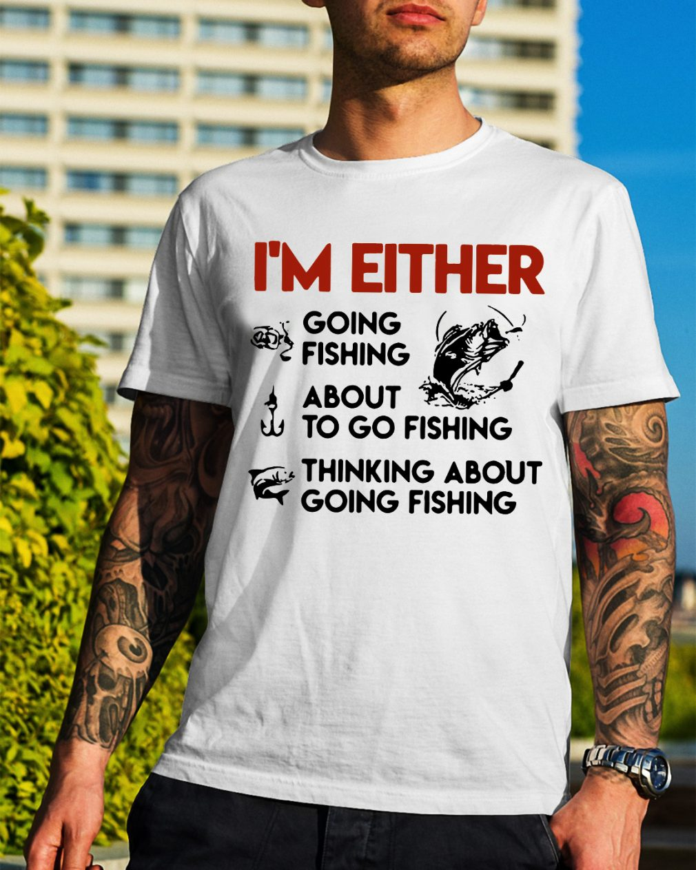 I'm either going fishing about to go fishing thinking about going fishing shirt