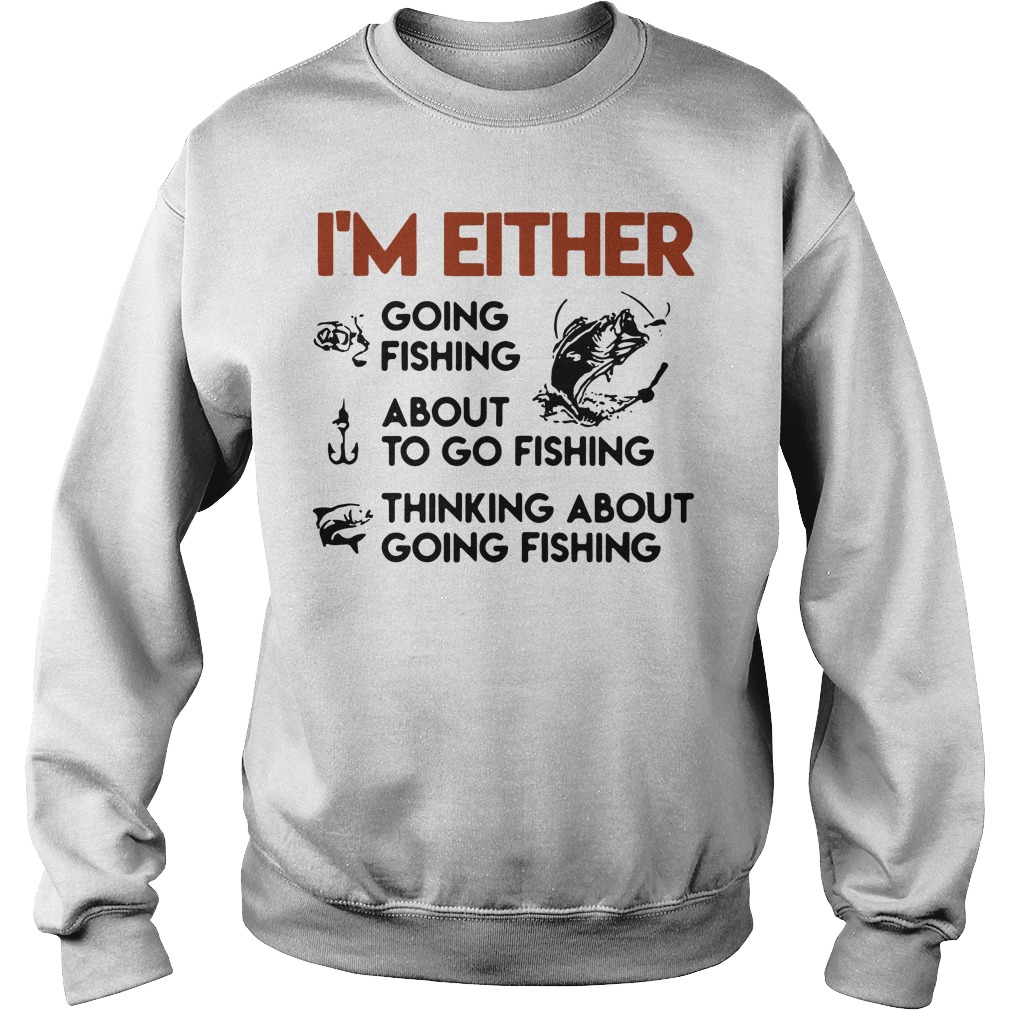 I'm either going fishing about to go fishing thinking about going fishing Sweater