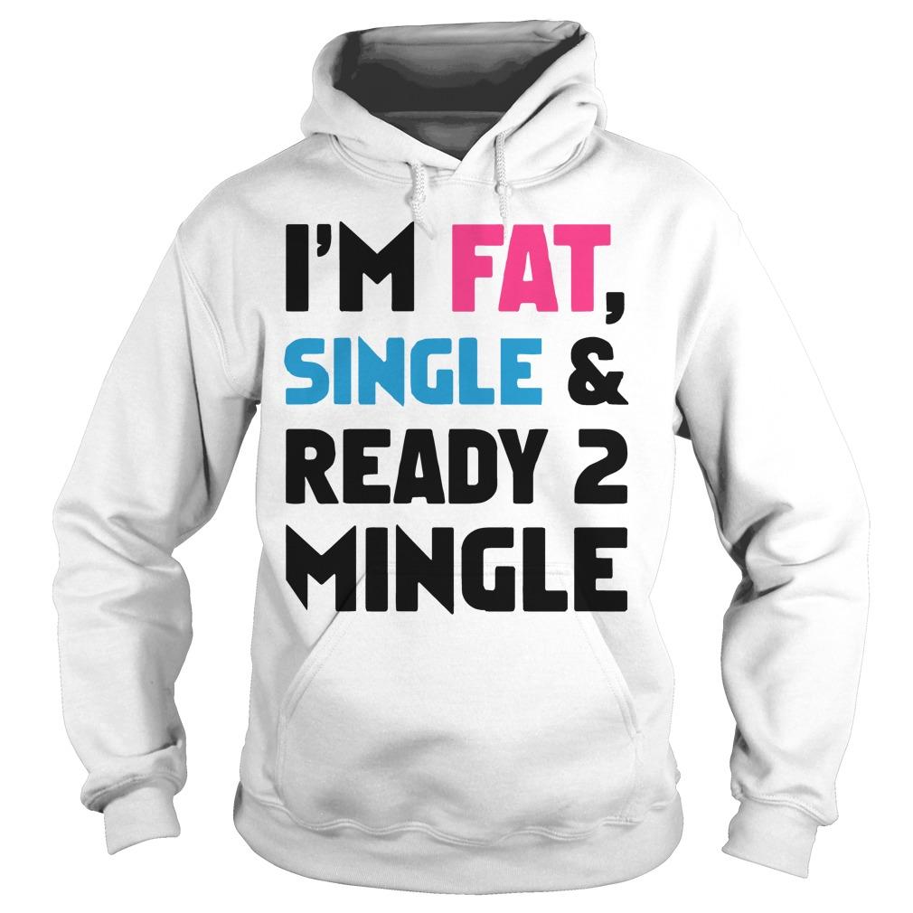 Im Fat Single Ready 2 Mingle Hoodie