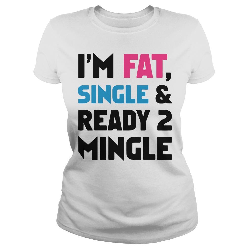Im Fat Single Ready 2 Mingle Ladies Tee
