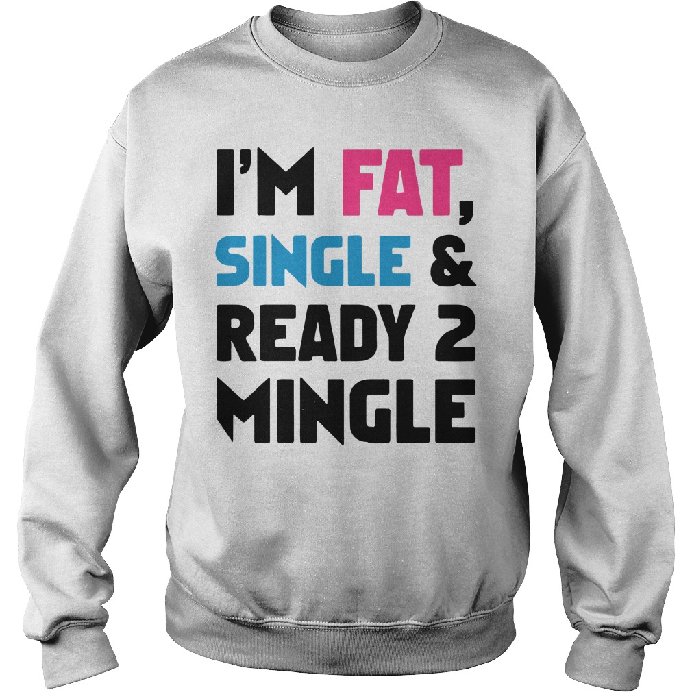 Im Fat Single Ready 2 Mingle Sweater