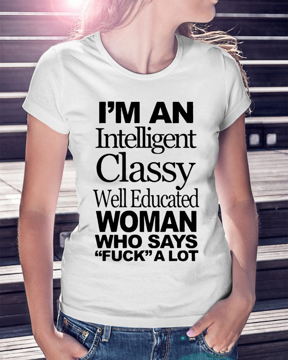 Im Intelligent Classy Well Educated Woman Says Fuck Lot Shirt