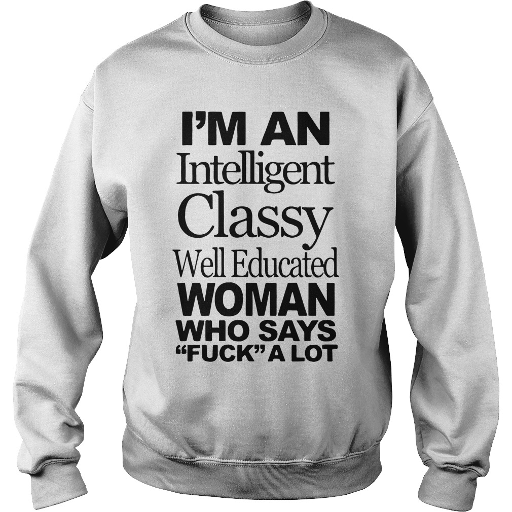 Im Intelligent Classy Well Educated Woman Says Fuck Lot Sweater