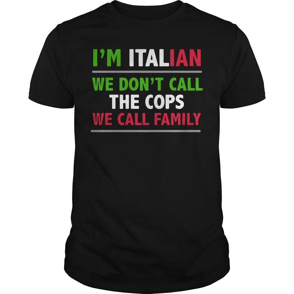 Im Italian Dont Call Cops Call Family Guys Shirt
