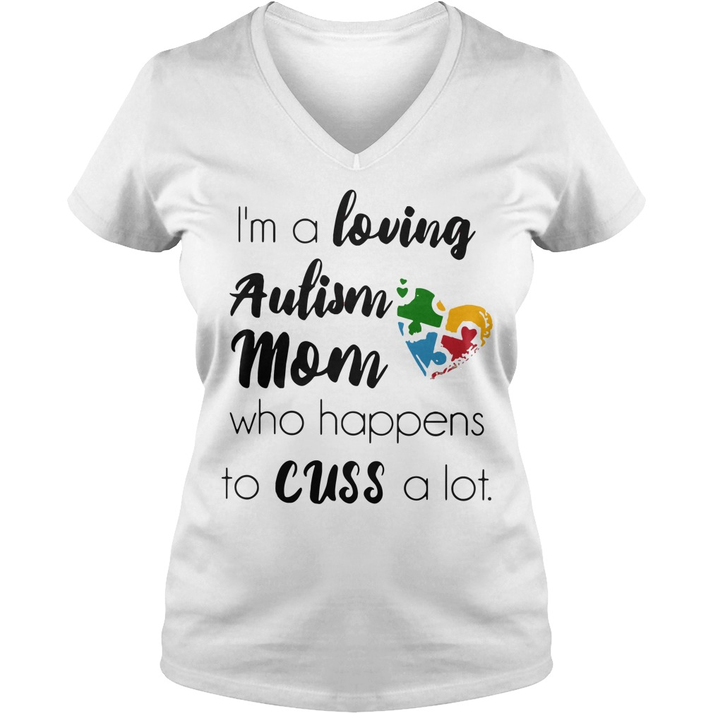Im Loving Autism Mother Happens Cuss Lot V Neck T Shirt