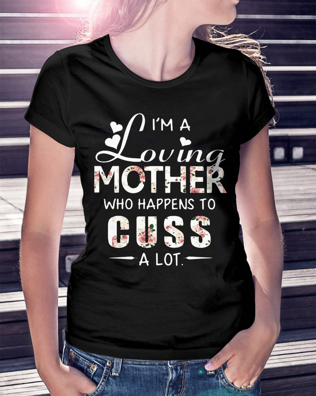 Im Loving Mother Happens Cuss Lot Shirt