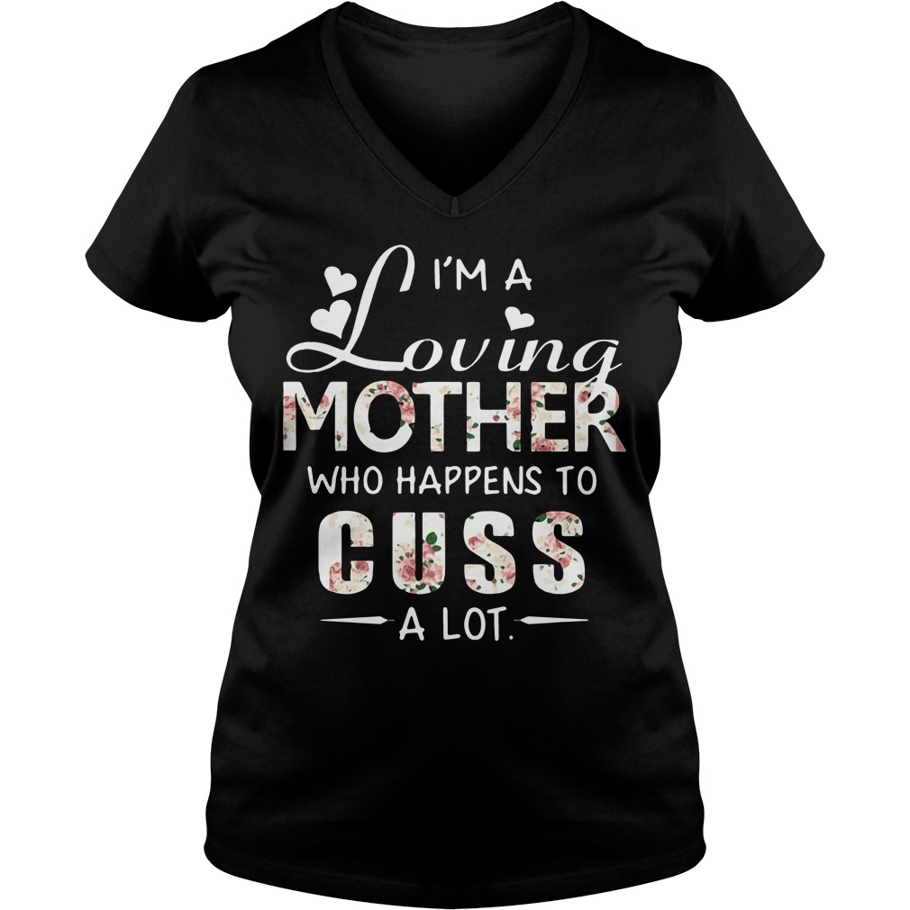 Im Loving Mother Happens Cuss Lot V Neck T Shirt