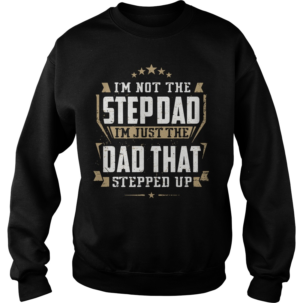 I'm not the step dad I'm trust the dad that stepped up Sweater
