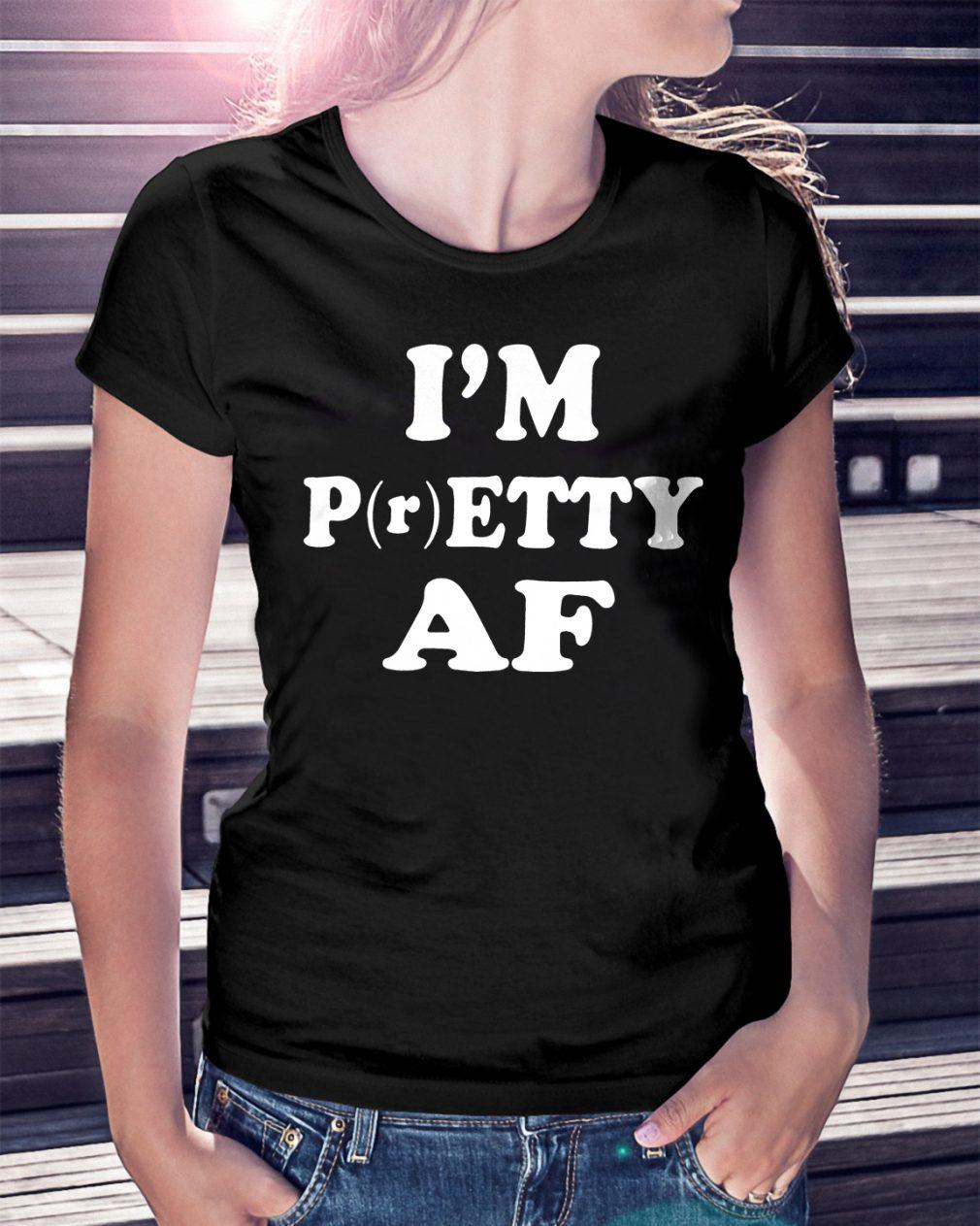 Im Pretty Af Shirt