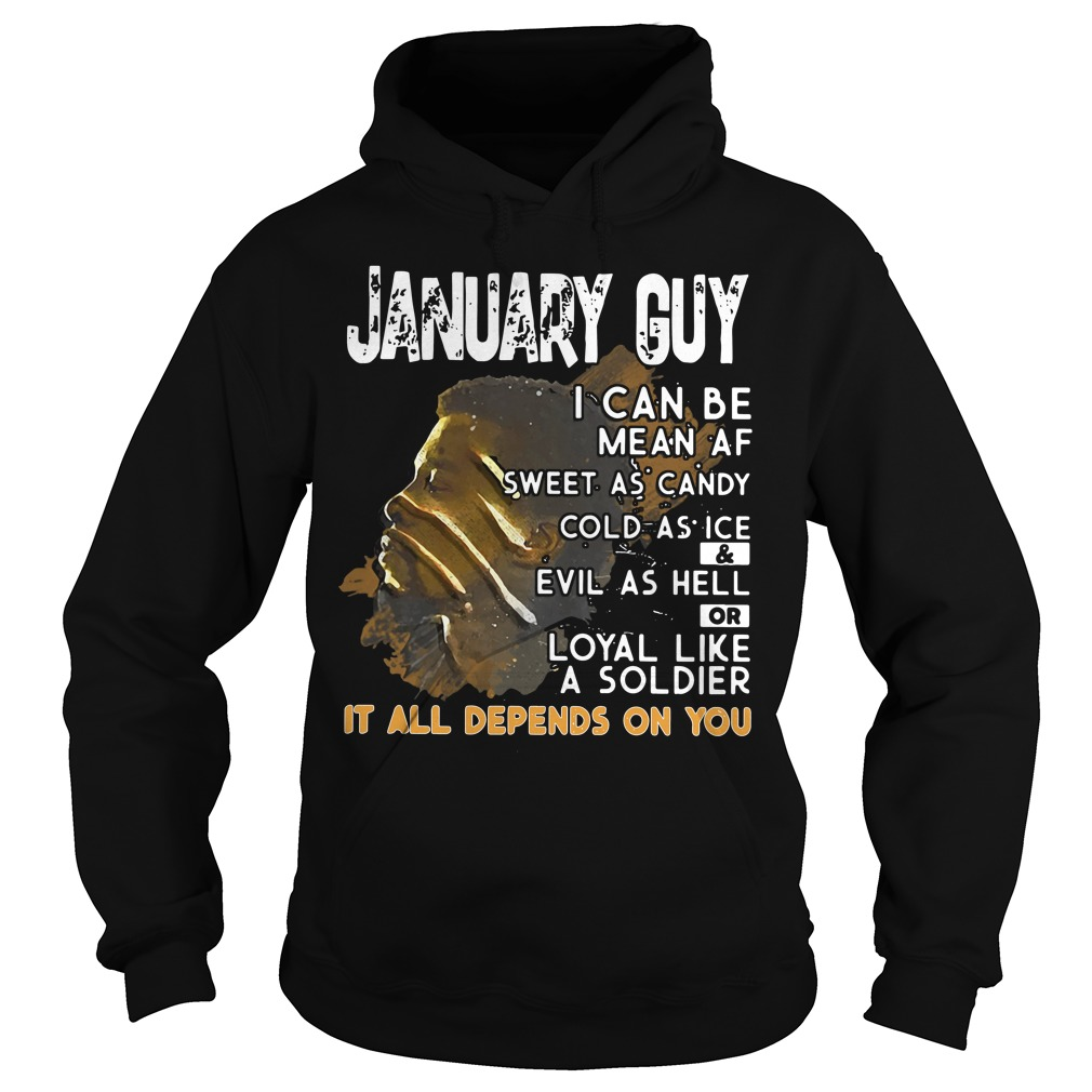 January Guy I Can Be Mean As Sweet As Candy Cold As Ice And Evil As Hell Hoodie