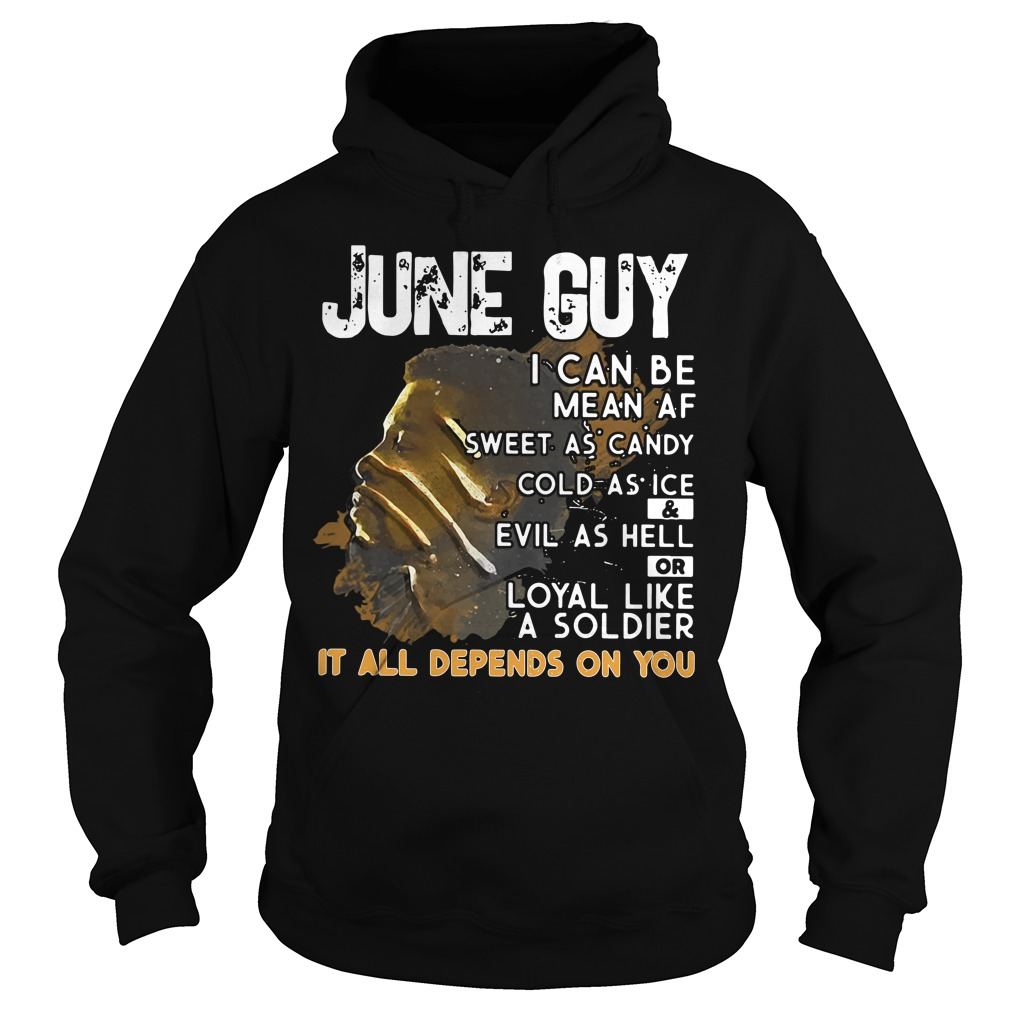 June Guy Can Mean Sweet Candy Cold Ice Evil Hell Hoodie