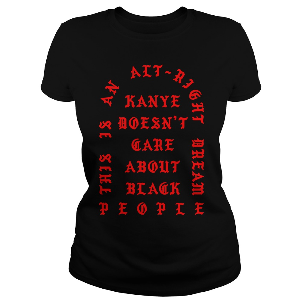Kanye Doesnt Care Black People Ladies Tee