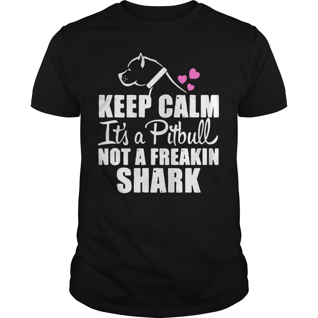 Keep Calm Pitbull Not Freakin Shark Guys Shirt