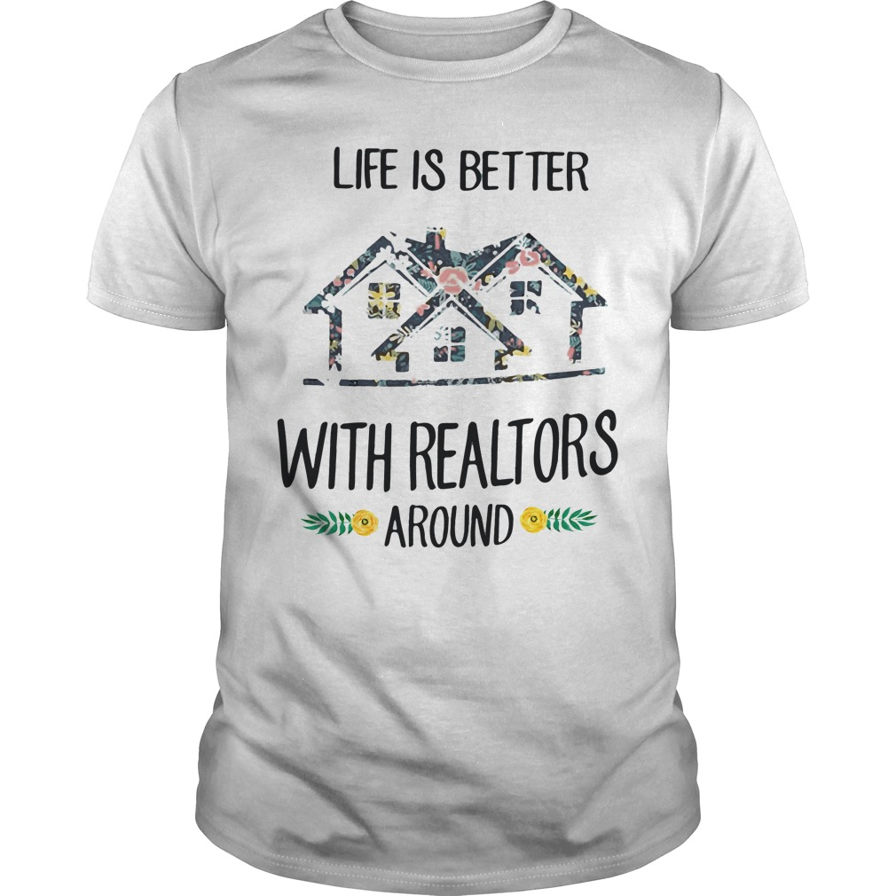 Life Better Realtors Around Guys Shirt