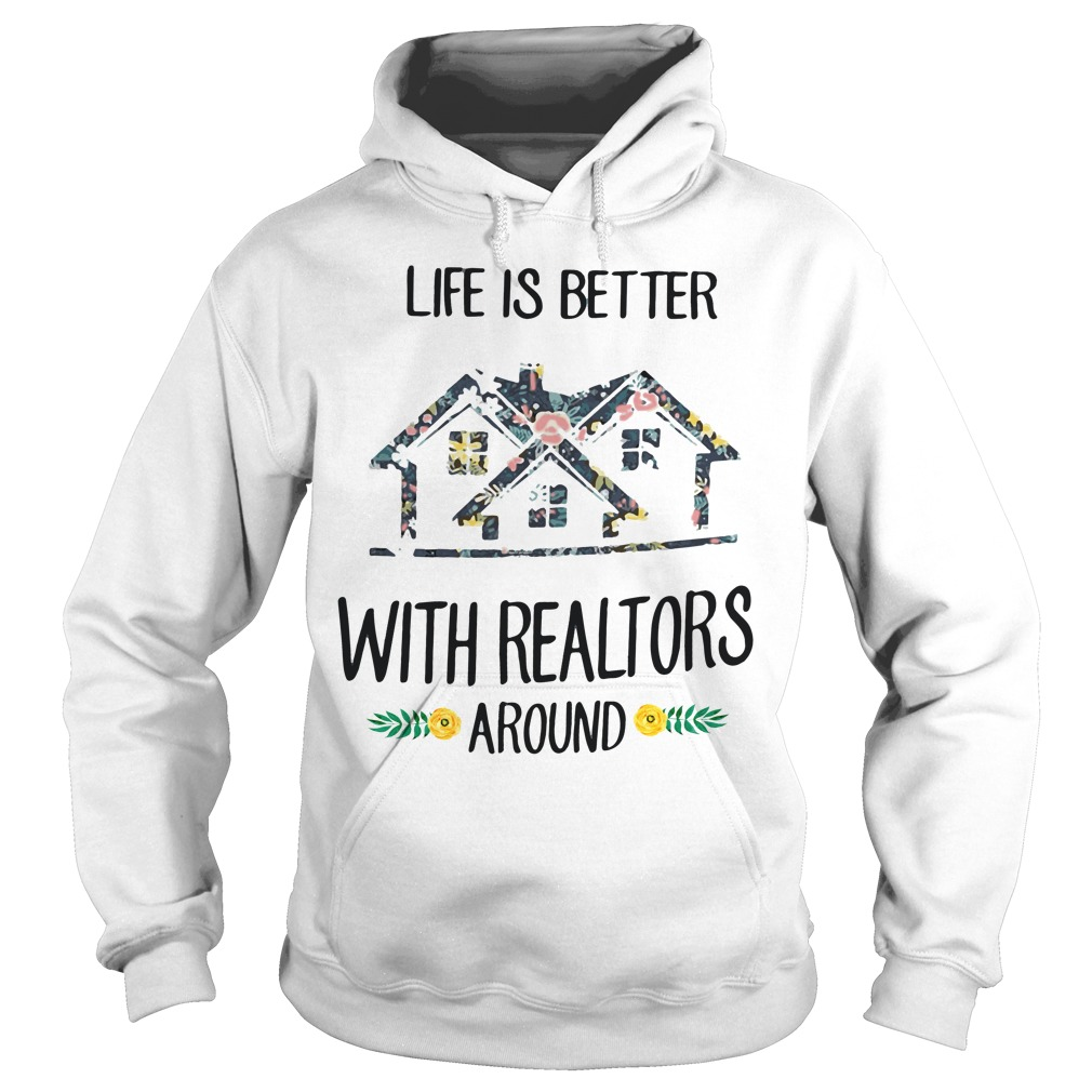 Life Better Realtors Around Hoodie