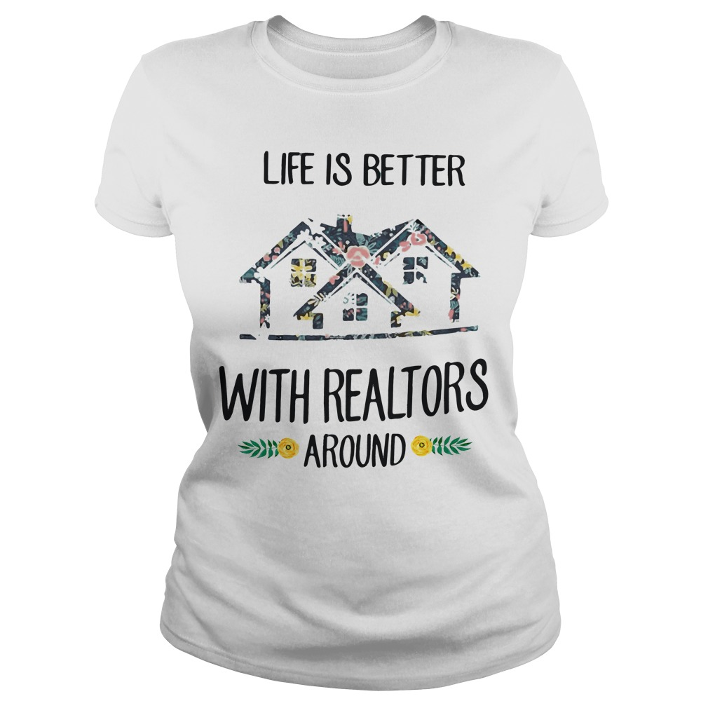 Life Better Realtors Around Ladies Tee
