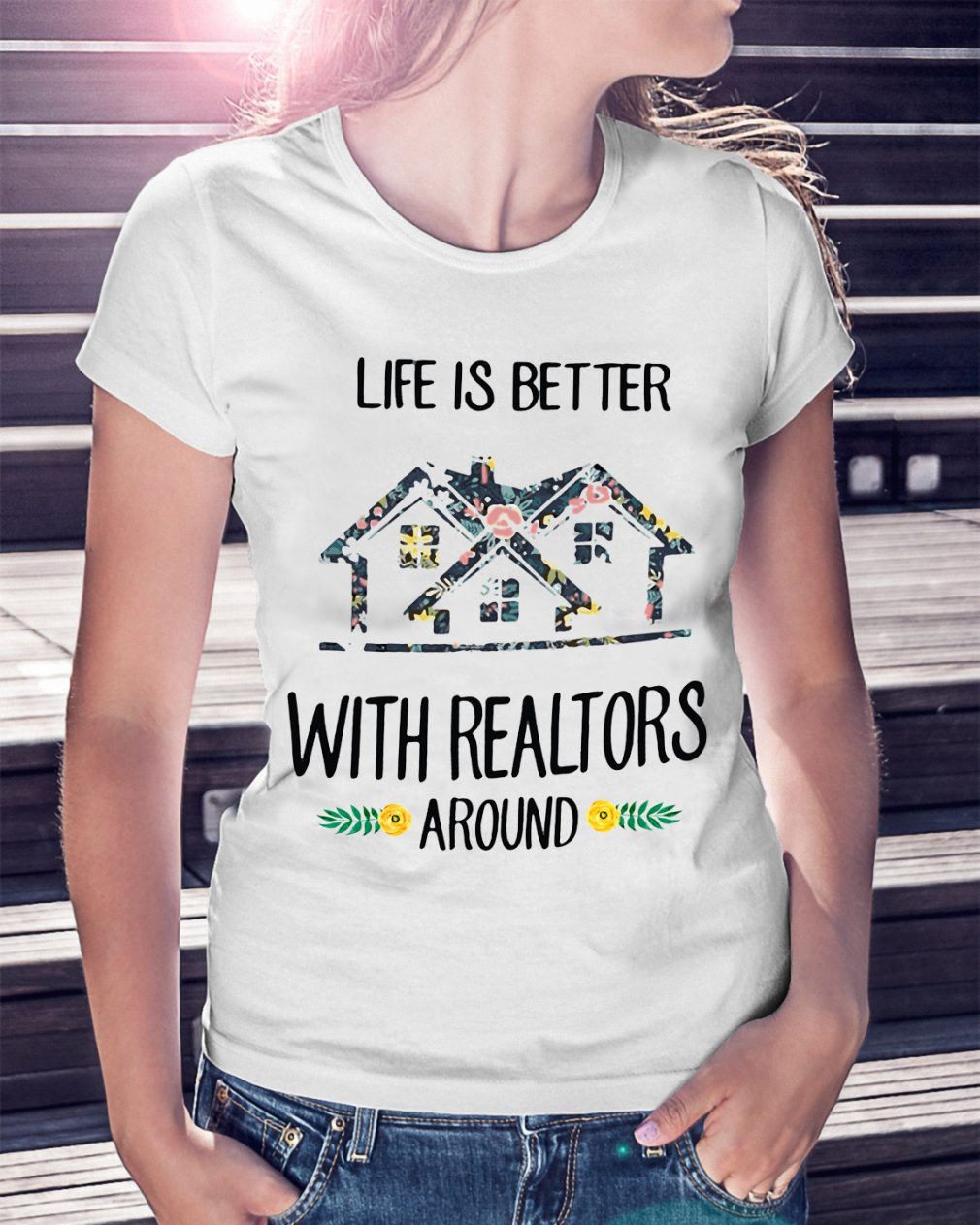 Life Better Realtors Around Shirt